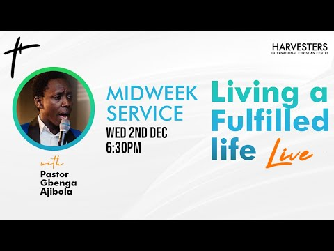 Living A Fulfilled Life: Pst Gbenga Ajibola 2nd December 2020