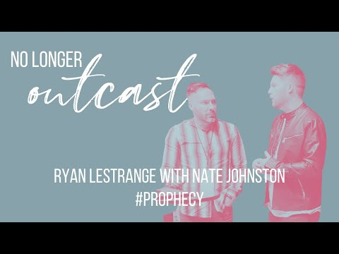 THE CALLBACK OF THE OUTCASTS & SYNERGY OF APOSTLES & PROPHETS // Ryan Lestrange & Nate Johnston