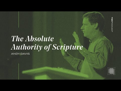 Andy Davis  The Absolute Authority of Scripture  TGC Podcast