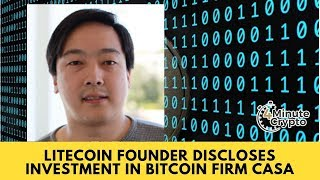 Litecoin Founder Charlie Lee Discloses Investment in Bitcoin Development Firm Casa