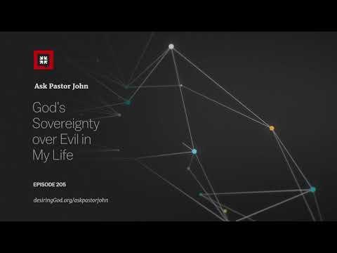 Gods Sovereignty over Evil in My Life // Ask Pastor John