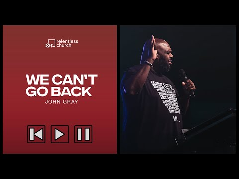 We Can't Go Back  John Gray