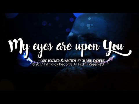 MY EYES ARE UPON YOU - Dr Paul Enenche