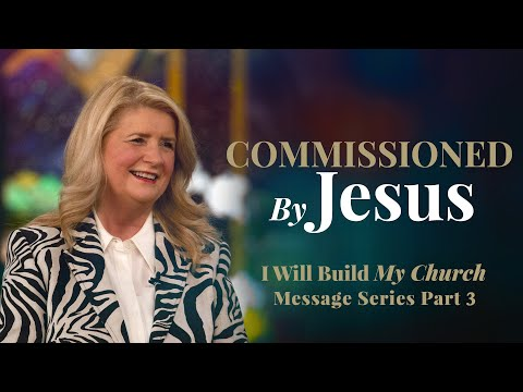 I Will Build My Church, Part 3: Commissioned by Jesus  Cathy Duplantis (February 21, 2020)