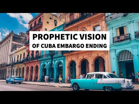Prophetic Vision: Cuba Embargo Ending in the Short-Term  Pray for Cuba