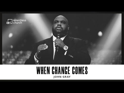When Change Comes  John Gray