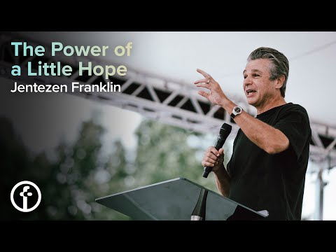 The Power of a Little Hope  Pastor Jentezen Franklin