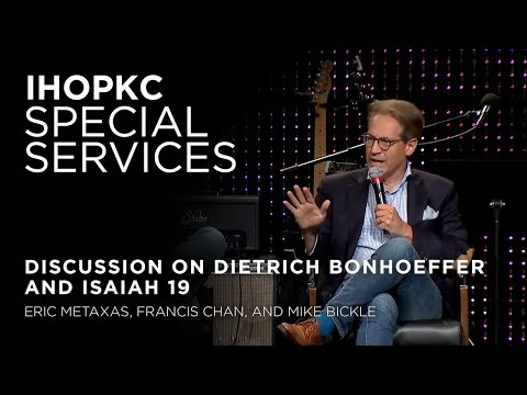 Discussion with Eric Metaxas on Bonhoeffer and Isaiah 19  Francis Chan and Mike Bickle