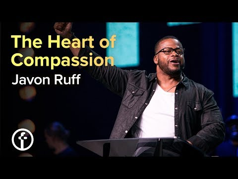 The Heart of Compassion  Pastor Javon Ruff