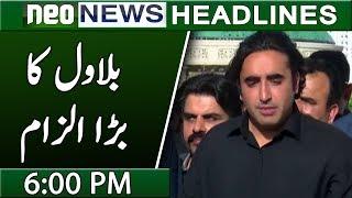 Bilawal Bhutto Ka Ilzaam | Neo News Headlines 6:00PM | 14 March 2019