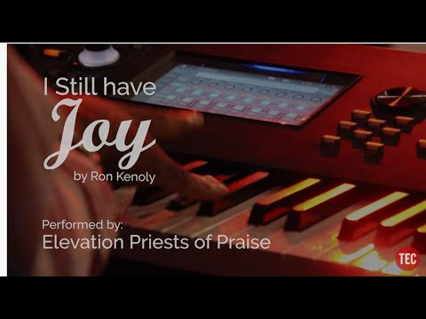 I Still Have JOY  Performed by The Elevation Priests of Praise