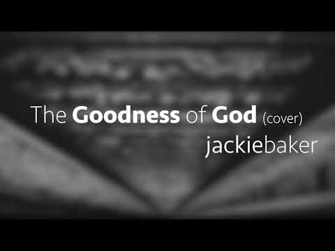 The Goodness of God (Cover) Jackie Baker