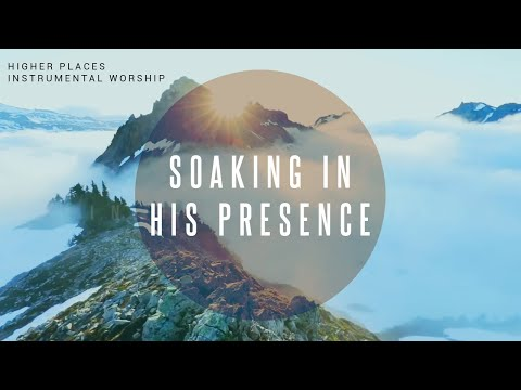 HIGHER PLACES // Instrumental Worship Soaking in His Presence