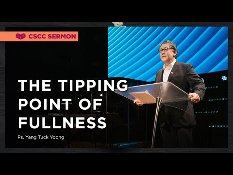 The Tipping Point of Fullness  Ps Yang Tuck Yoong  Cornerstone Community Church  CSCC Online
