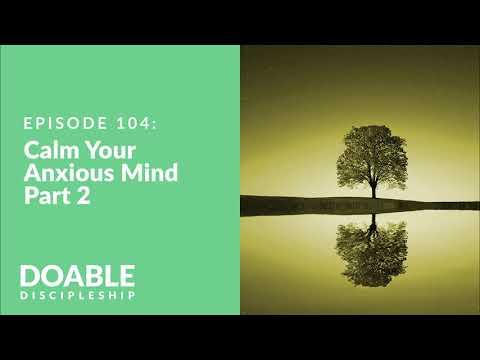 E104 Calm Your Anxious Mind Part 2