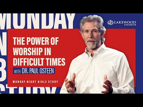The Power of Worship in Difficult Times  Paul Osteen, M.D.