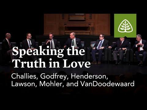 Challies, Godfrey, Henderson, Lawson, Mohler, and VanDoodewaard: Speaking the Truth in Love