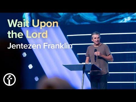 Wait Upon the Lord  Pastor Jentezen Franklin