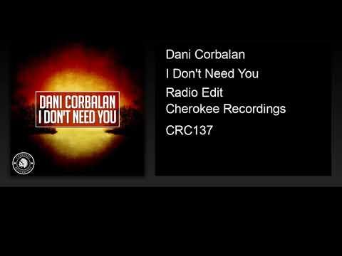 Dani Corbalan - I Don't Need You (Radio Edit) - UC6AW5Ee9WBUYYe5WSXNrQYg
