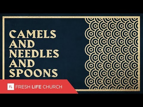 Camels and Needles and Spoons :: Compass Rose (Pt. 3)  Pastor Levi Lusko