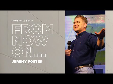 From Now On...  Pastor Jeremy Foster