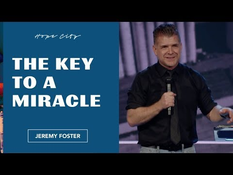 The Key to a Miracle  Pastor Jeremy Foster