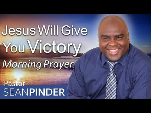 JESUS WILL GIVE YOU VICTORY IN EVERY SITUATION - MORNING PRAYER  PASTOR SEAN PINDER (video)