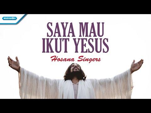 Saya Mau Ikut Yesus - Hosana Singers (with lyric)