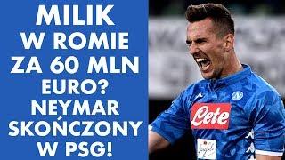 Milik w AS Roma za 60 MLN €? Neymar skończony w PSG!
