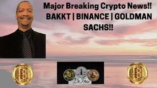 Breaking Crypto News!! Bakkt | Binance | Goldman Sachs