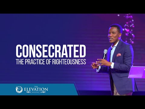 Consecrated: The Practice of Righteousness  Pastor Godman Akinlabi