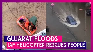 Gujarat Floods: IAF Helicopter Rescues People From Flood-Stricken Areas In Navsari