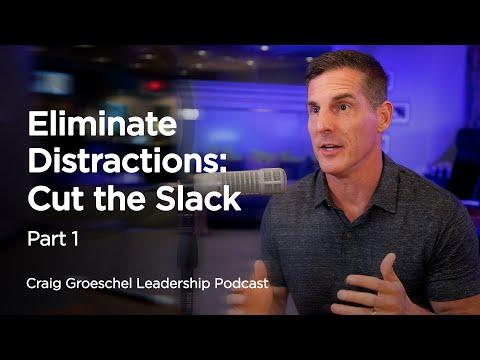 Eliminate Distractions: Cut the Slack, Part 1 - Craig Groeschel Leadership Podcast