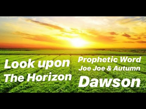 Prophetic Word : Look upon the Horizon