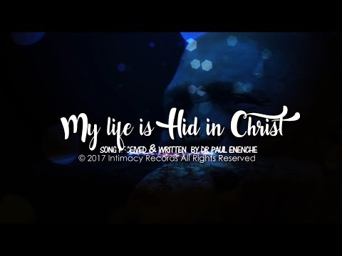 MY LIFE IS HID IN CHRIST - Dr Paul Enenche