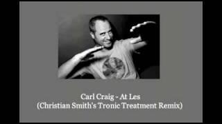 Carl Craig - At Les (Christian Smith's Tronic Treatment Remix)