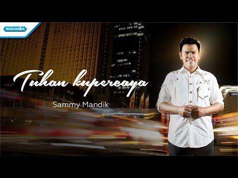 Tuhan kupercaya - Sammy Mandik (with lyric)
