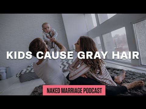 Kids Cause Gray Hair  The Naked Marriage Podcast  Episode 012