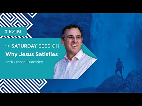 Why Jesus Satisfies  Michael Ramsden  The Saturday Session  RZIM