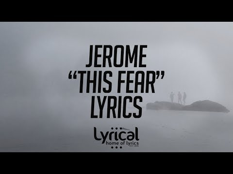 Jerome - This Fear Lyrics - UCnQ9vhG-1cBieeqnyuZO-eQ