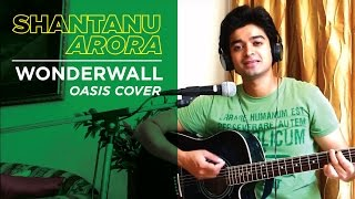 Wonderwall- Oasis - shantanuarora ,