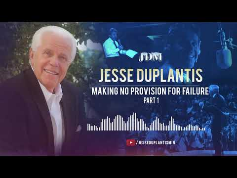 Making No Provision for Failure, Part 1  Jesse Duplantis