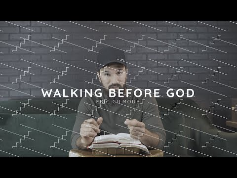 WALKING BEFORE GOD  ERIC GILMOUR