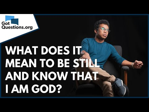 What does it mean to be still and know that I am God?  GotQuestions.org