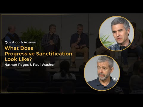 What Does Progressive Sanctification Look Like? - Nathan Rages & Paul Washer
