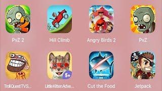 PVZ 2,Hill Climb,Angry Birds 2,PVZ,Troll Quest TV,Little Kitten,Cut The Food,Jetpack Joyride