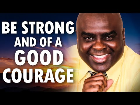 Be Strong and of a Good Courage  by Pastor Sean Pinder