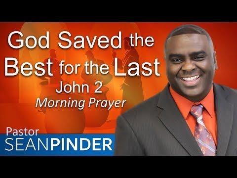 GOD SAVED THE BEST FOR THE LAST - JOHN 2 - MORNING PRAYER  PASTOR SEAN PINDER