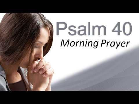 SAVED FROM A HORRIBLE SITUATION - PSALM 40 - MORNING PRAYER