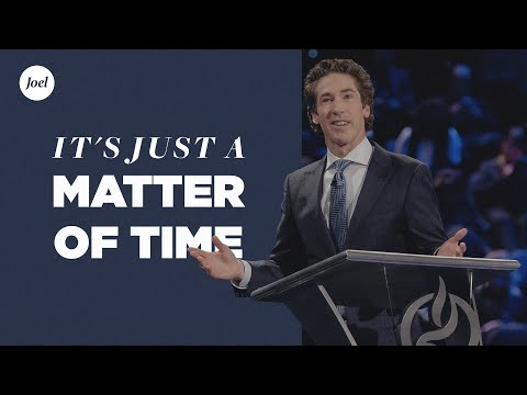 It's Just A Matter Of Time  Joel Osteen